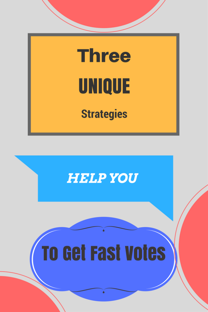 3 Unique Strategies help you to get fast votes